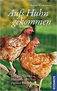 Aufs Huhn gekommen - Roland Wiedenmann