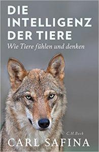 Die Intelligenz der Tiere - Carl Safina