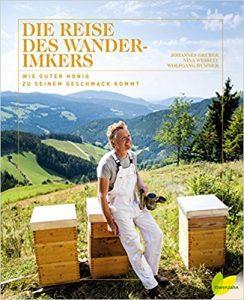 Die Reise des Wanderimkers - Johannes Gruber - Nina Wessely - Wolfgang Hummer